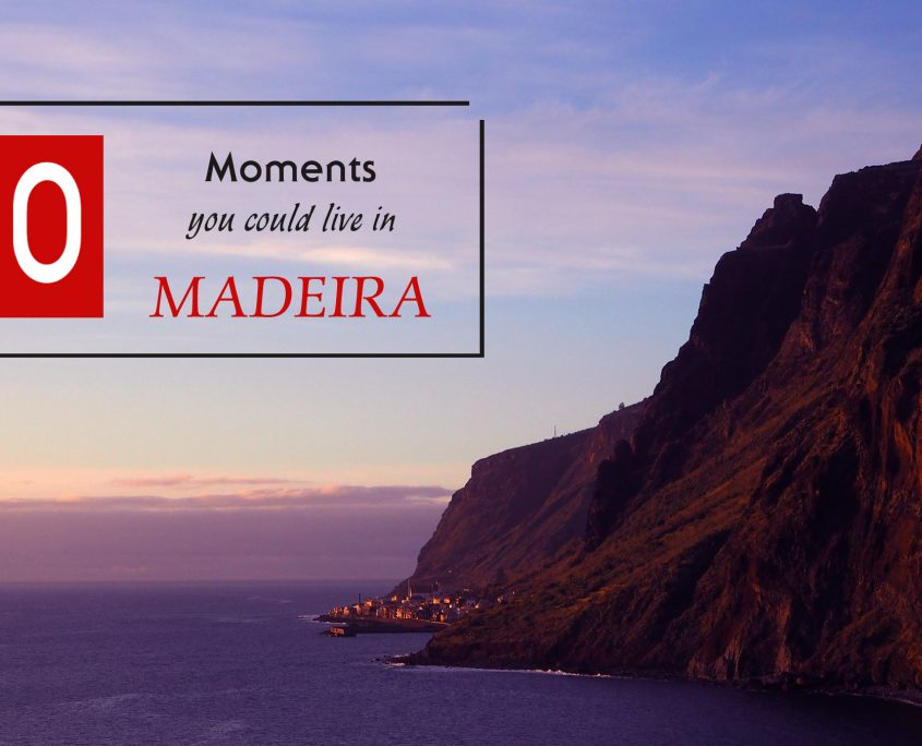 10 moments you could live in Madeira
