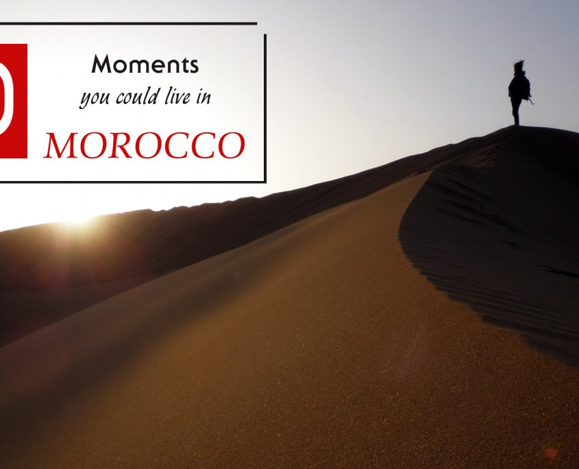 10 moments you could live in Morocco